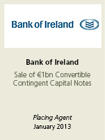 Bank of Ireland Sale of €1bn Convertible Contingent Capital Notes. Placing agent January 2013.